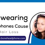 Can wearing Headphones Cause Hair Loss