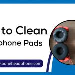 How to Clean Headphone Pads