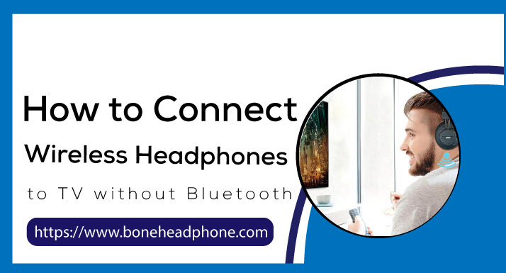 How to Connect Wireless Headphones to TV without Bluetooth
