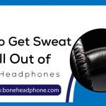 How to Get Sweat Smell Out of Bose Headphones