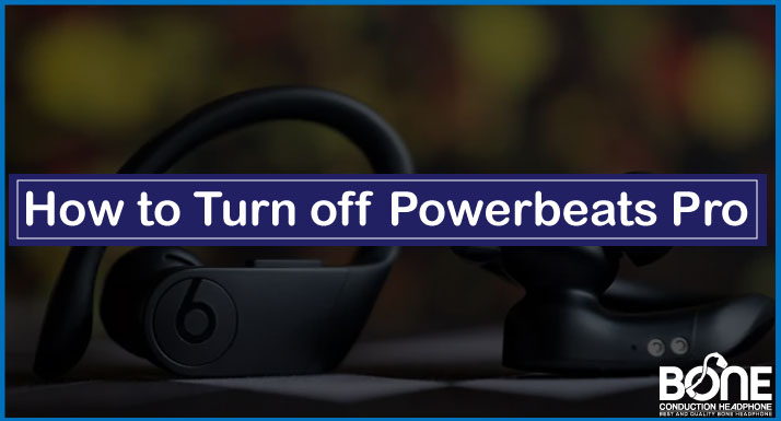How to Turn off Powerbeats Pro