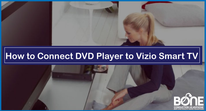 How to Connect DVD Player to Vizio Smart TV