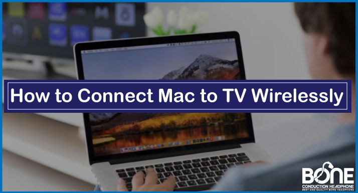 How to Connect Mac to TV Wirelessly