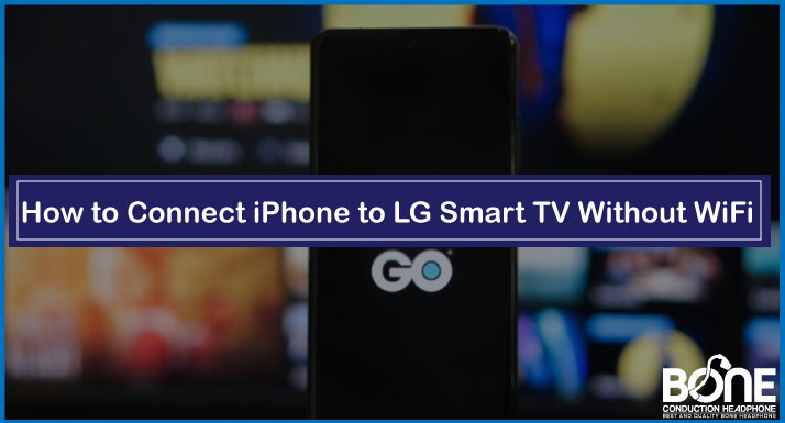 How to Connect iPhone to LG Smart TV Without WiFi