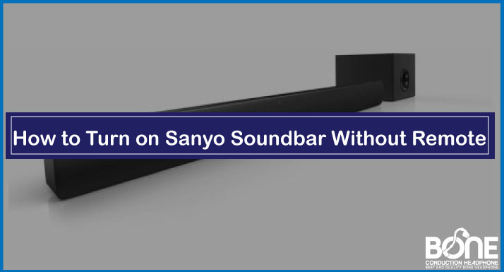 How to Turn on Sanyo Soundbar Without Remote