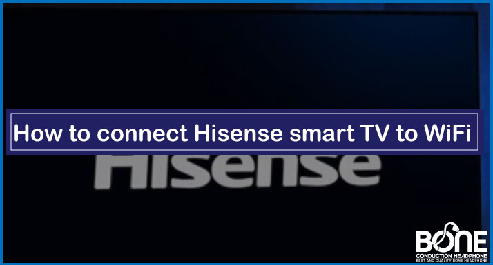 How to connect Hisense smart TV to WiFi