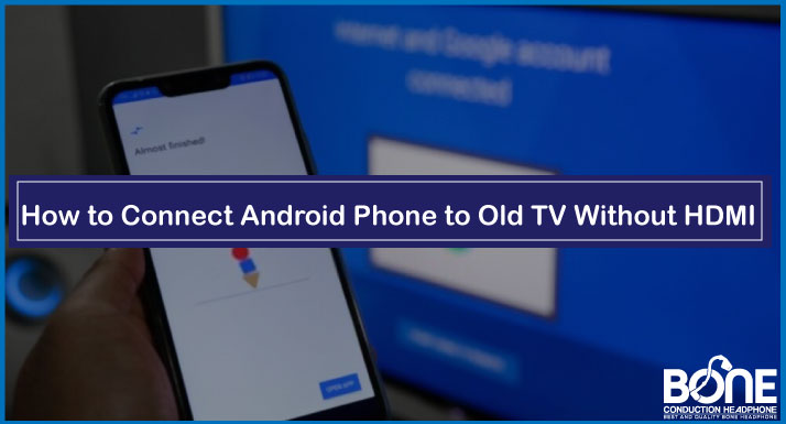 How to Connect Android Phone to Old TV without HDMI